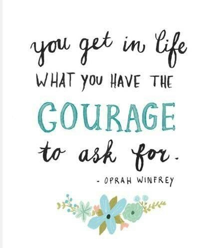 Oprah Winfrey Quote: You Get In Life What You Have The Courage To Ask For.