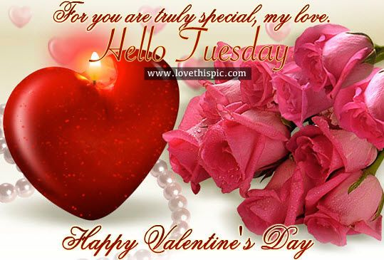 For You Are Truly Special, My Love. Hello Tuesday, Happy Valentine's Day