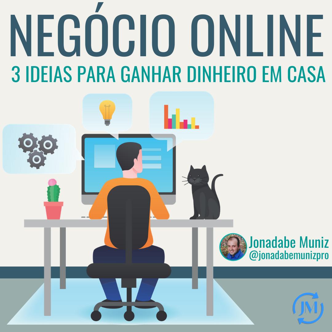 Negócio Online: 3 Ideias Para Ganhar Dinheiro Em C...