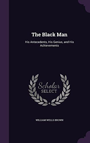 awesome book: The Black Man: His Antecedents, His Genius, and His Achievements