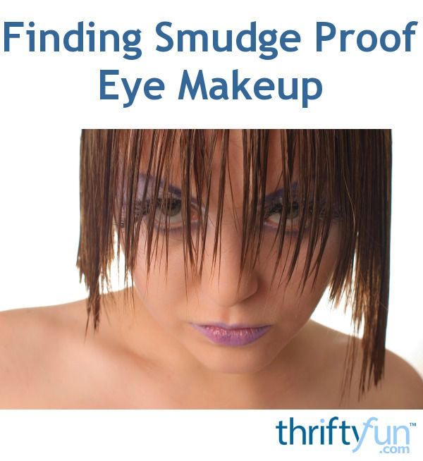 Finding Smudge Proof Eye Makeup