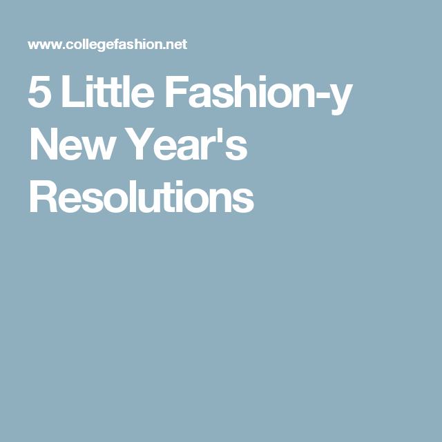 5 Little Fashion-y New Year's Resolutions
