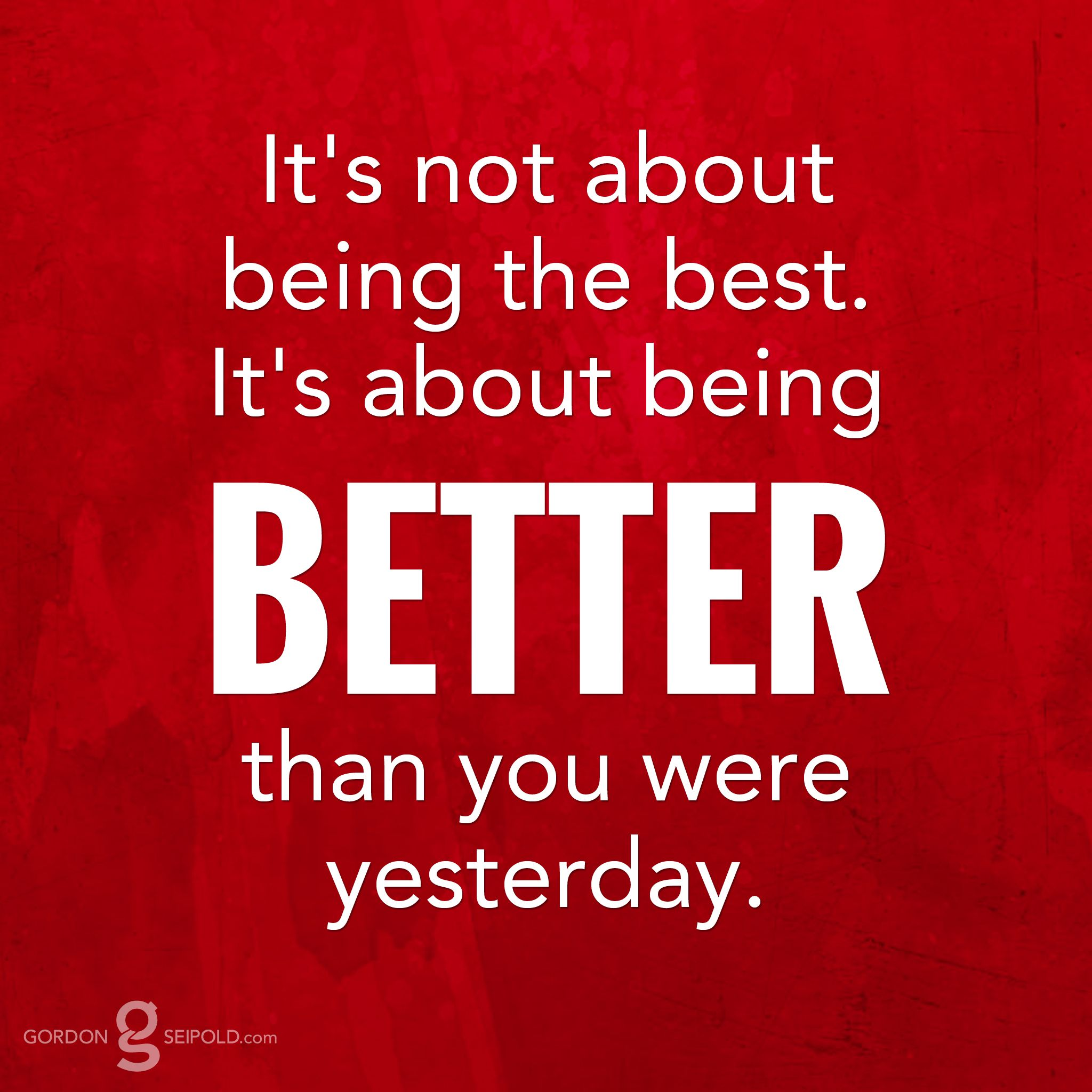 "Inspirational Quotes About Being: ""It's Not About Being The #best. It's About Being Better"