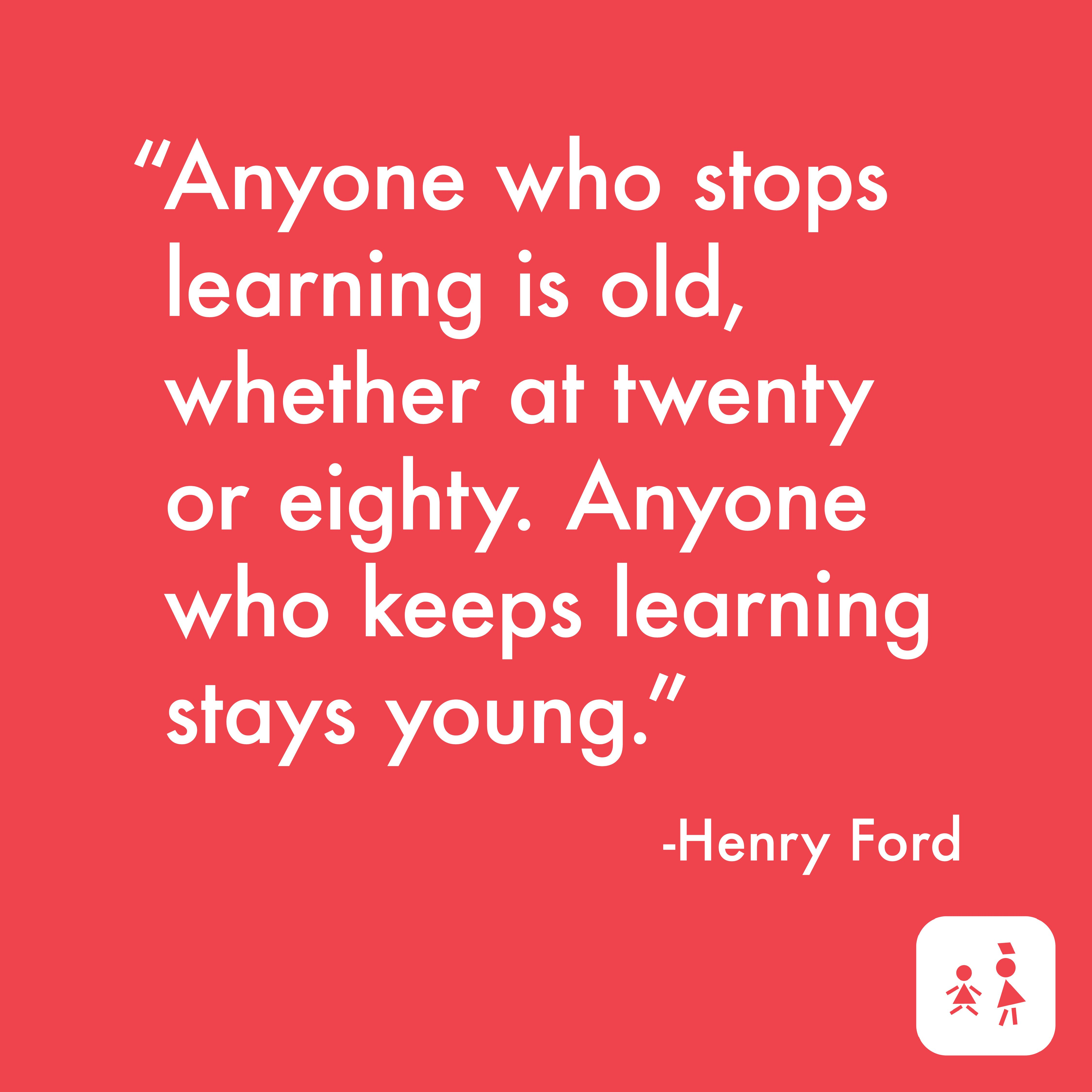 Never Stop Learning Henryford Learn Quote Never Stop Learning Beautiful Quotes Scholar S Choice