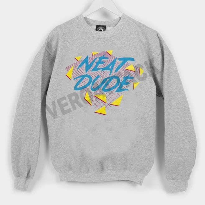 Neat Dude Unisex Sweatshirts Sweatshirts Pinterest Sweatshirts