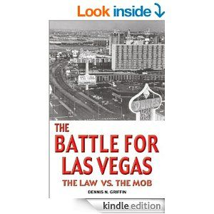 The Battle for Las Vegas: The Law vs. The Mob - Kindle edition by Dennis Griffin. Professional & Technical Kindle eBooks @ Amazon.com.