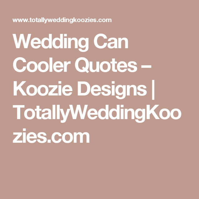 Wedding Can Cooler Quotes – Koozie Designs | TotallyWeddingKoozies ...
