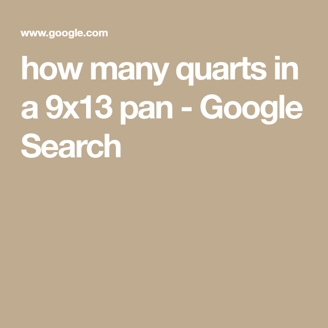 How Many Quarts In A 9x13 Pan Google Search Baking Pans
