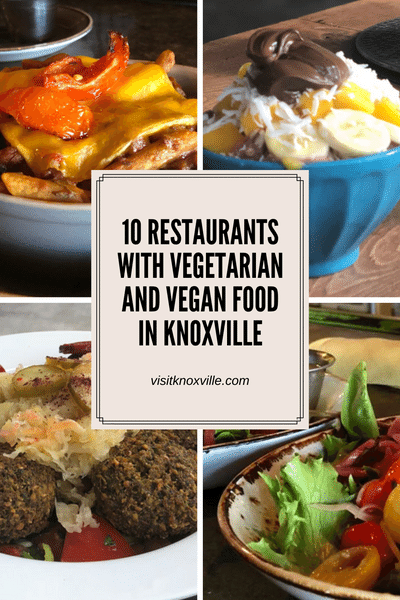 10 Restaurants With Vegetarian And Vegan Food In Knoxville In 2020 Vegan Restaurants Food Vegan Recipes