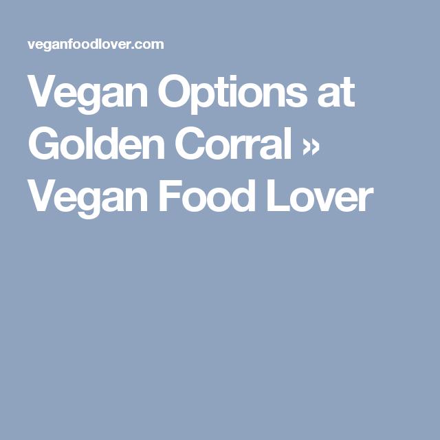 Vegan Options At Golden Corral Vegan Food Lover Vegan Options Vegan Recipes Vegan
