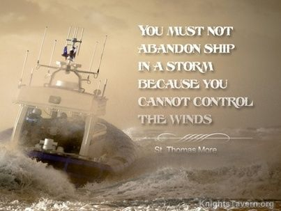 You Must Not Abandon Ship In A Storm Because You Cannot Control The Fascinating Ship Quotes