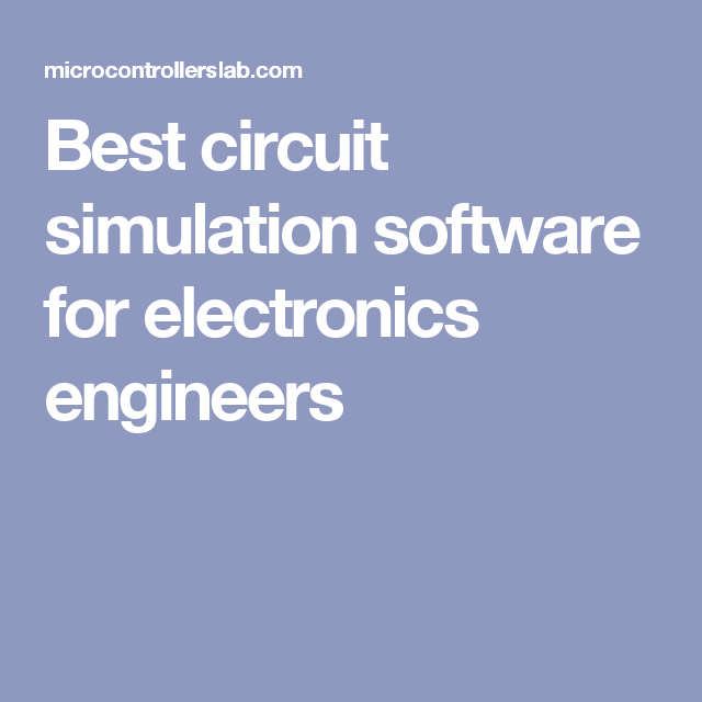 Best Circuit Simulation Software For Electronics Engineers Electronic Engineering Circuit Software