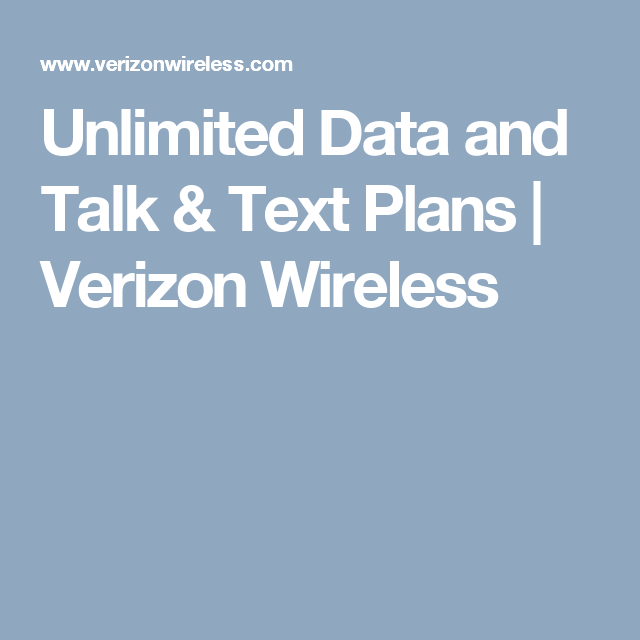 Unlimited Data and Talk & Text Plans Verizon Wireless