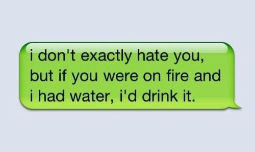 this is a little harsh....but I'm mean like that hehehe!   Funny quotes. Sarcastic humor. I love to laugh