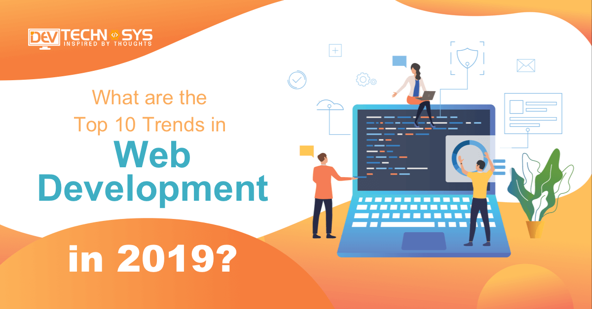 What Are The Top 10 Trends In Web Development In 2019 Web Development Trends Web Design Trends Web Development