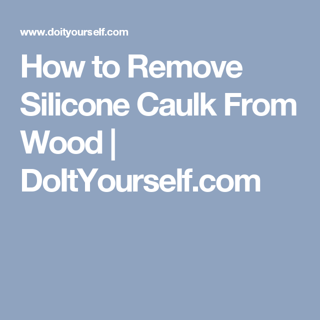 How To Remove Silicone Caulk From Wood Doityourself