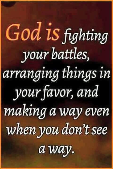 God is fighting your battles, arranging things in your favor, and making a way even when you don't see a way.
