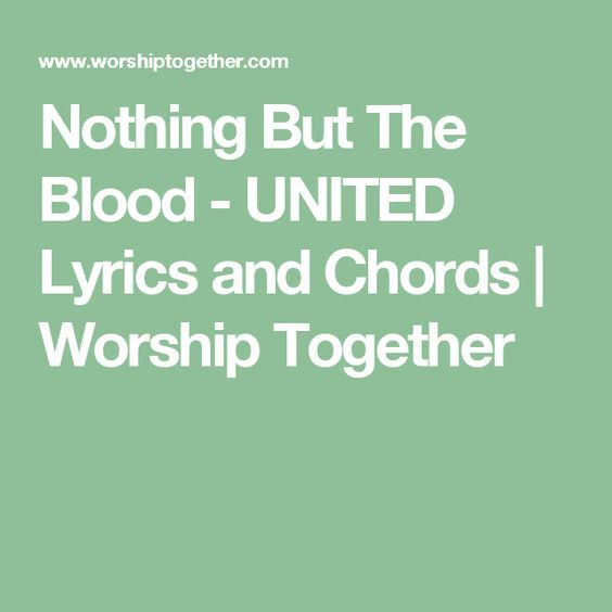 Nothing But The Blood - UNITED Lyrics and Chords | Worship Together ...