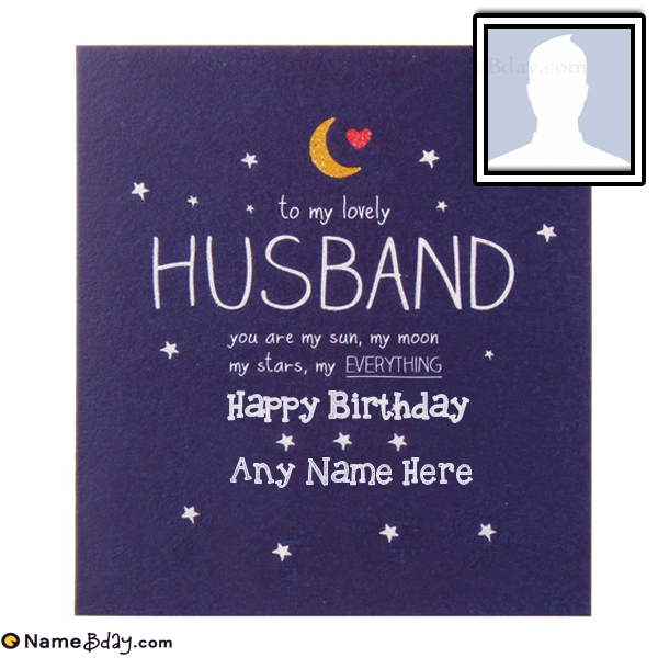 Online Birthday Greeting Cards For Husband With Name Happy Birthday Husband Birthday Wish For Husband Happy Birthday Husband Quotes