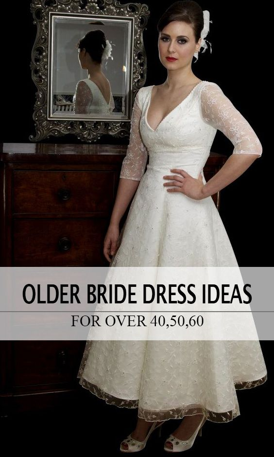 Wedding Dresses For Over 40 Years Old: Wedding Dresses For Older Brides Over 40, 50, 60, 70 In