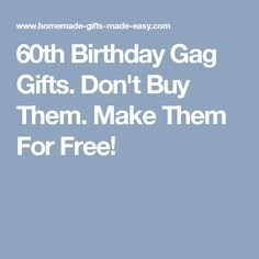 60th Birthday Gag Gifts Dont Buy Them Make For Free