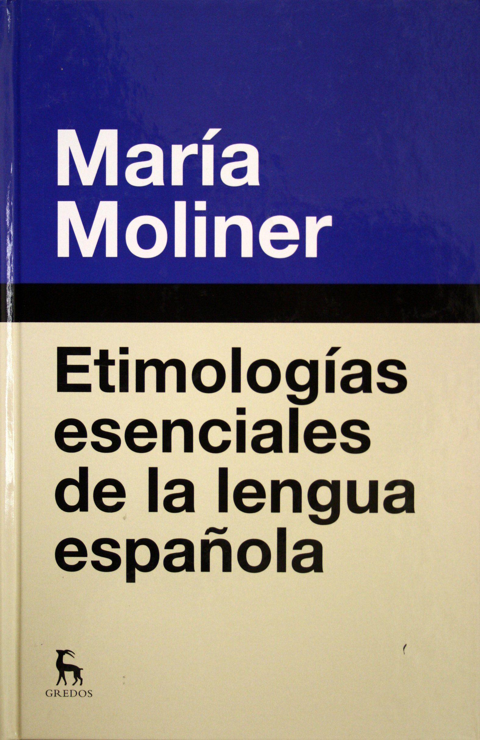 Etimologías esenciales de la lengua española / María Moliner. + info: http://biblioteca.cchs.csic.es/difusion/maria_moliner/catalogo.html