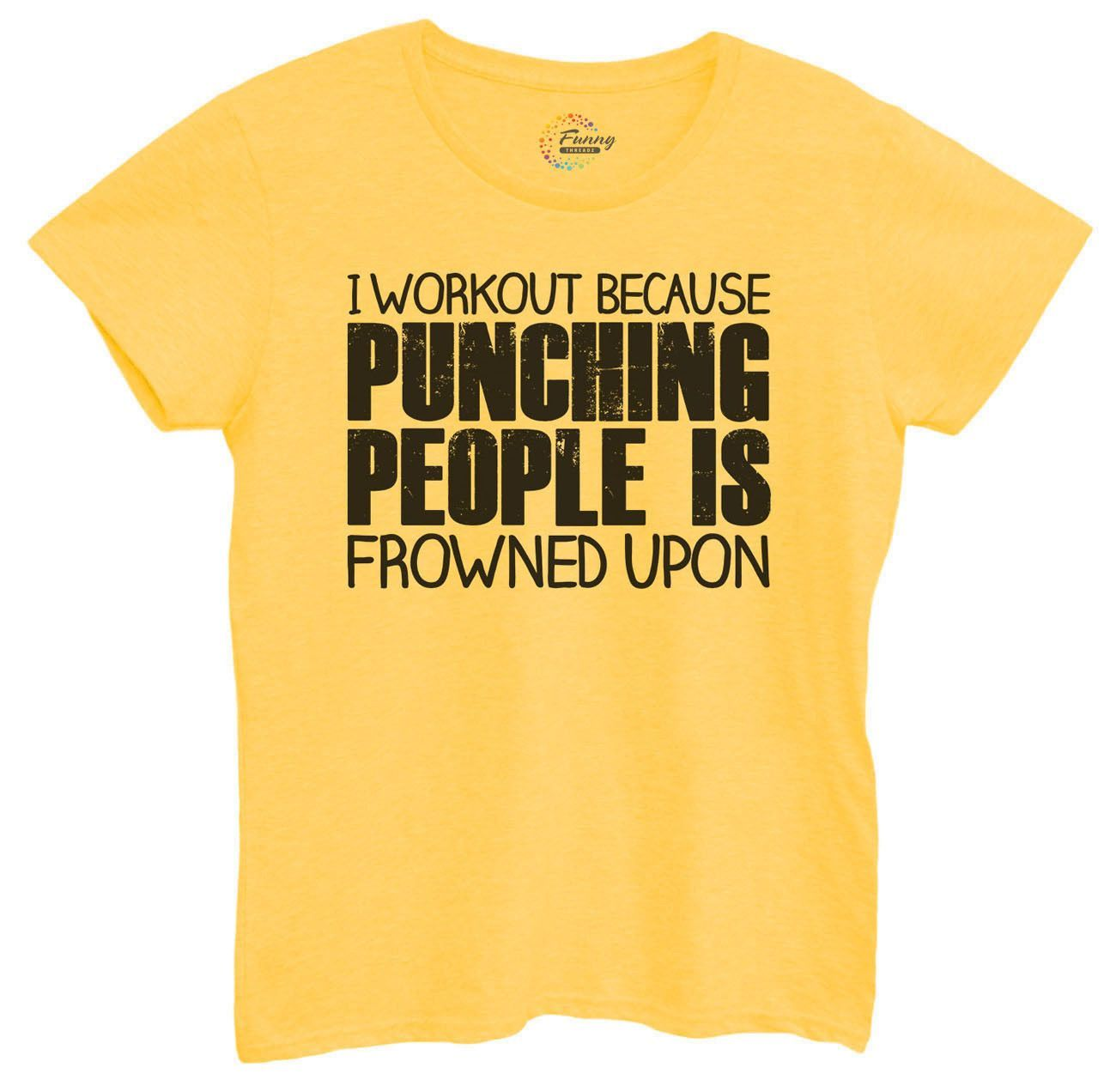 Womens I Workout Because Punching People Is Frowned Upon Tshirt