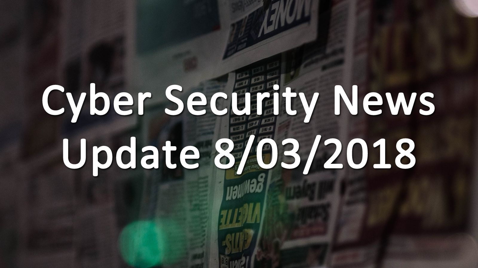 Cyber Security News Update 8 3 2018 Askcybersecurity Com Cyber Security Security Cyber