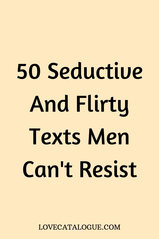 50 Seductive and flirty texts men can't resist