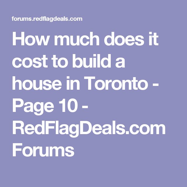 How Much Does It Cost To Build A House In Toronto Page 10 Redflagdeals Com Forums Building A House Cost To Build Toronto