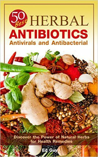 Herbal Antibiotics: 50 Best Herbal Antibiotics, Antivirals and Antibacterial - Discover the Power of Natural Herbs for Health Remedies - Kindle edition by Ed Guy. Health, Fitness & Dieting Kindle eBooks @ Amazon.com.