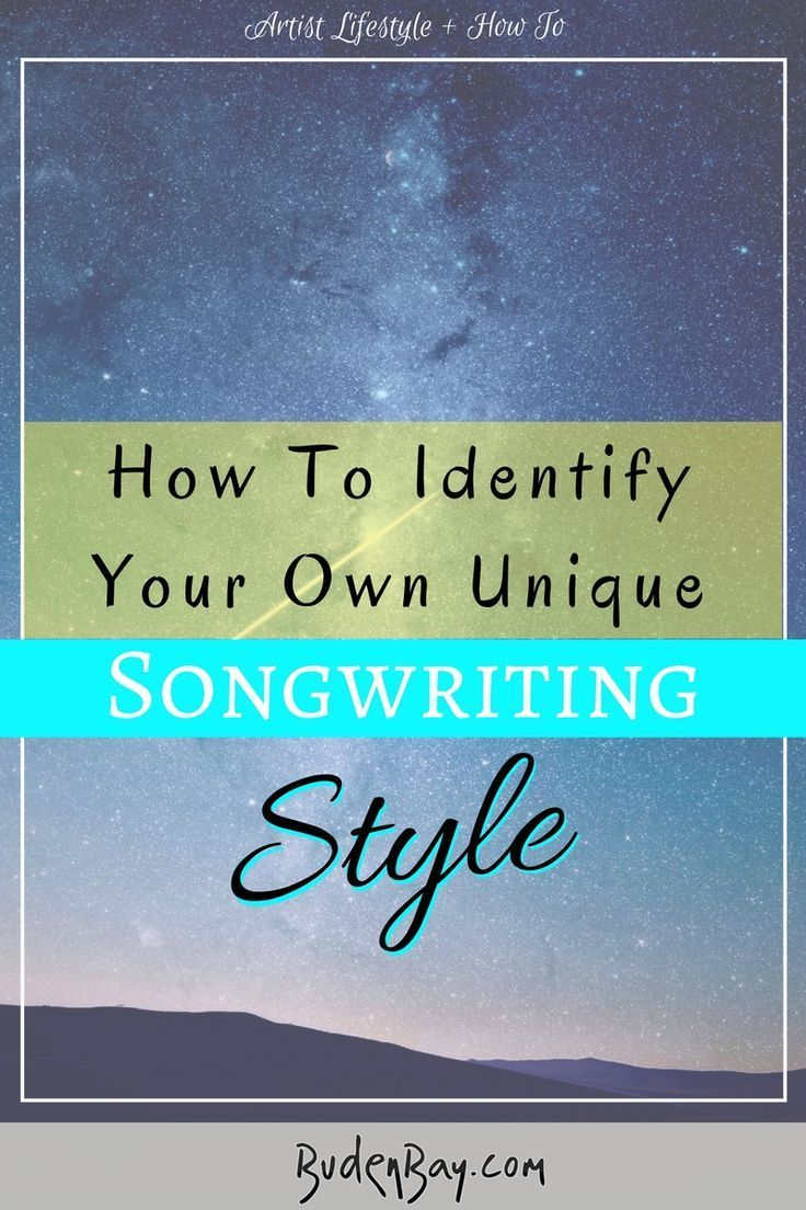 How To Create Your Own Unique Songwriting Style Music