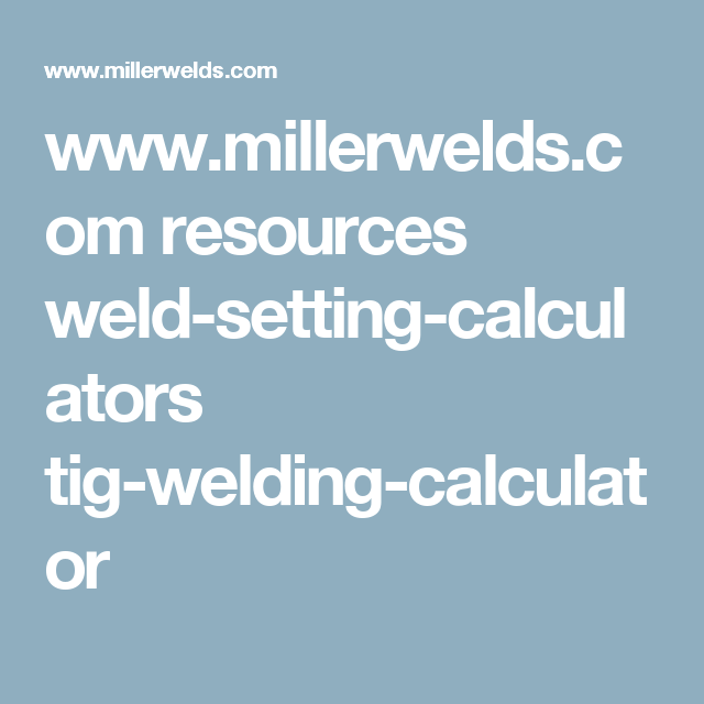 Www Millerwelds Com Resources Weld Setting Calculators Tig Welding Calculator Welding Weld Tig Welding Tips