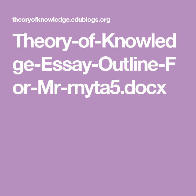 theory of knowledge essay outline for mr rnyta docx tok  theory of knowledge essay outline for mr rnyta5