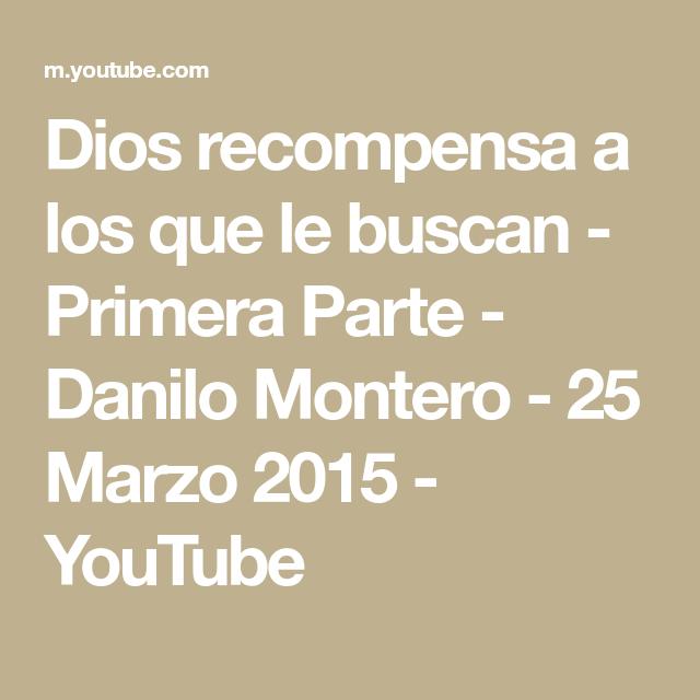 Dios Recompensa A Los Que Le Buscan Primera Parte Danilo Montero 25 Marzo 2015 Youtube Agradar A Dios Búsqueda De Dios Dios