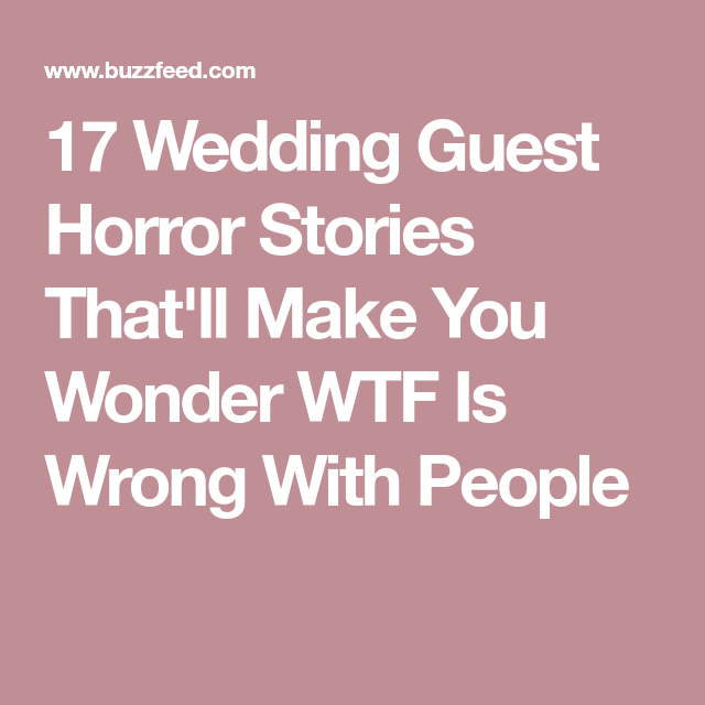 17 Wedding Guest Horror Stories That Ll Make You Wonder Is Wrong With People