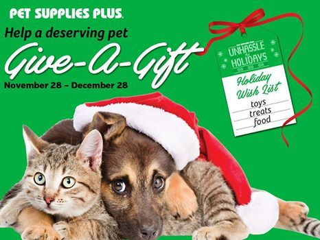 Now Thru December 28th Many Of Our Pet Supplies Plus Locations Are Participating In Our Give A Gift All Gifts Will Be Dona Pet Supplies Plus Pet Supplies Pets