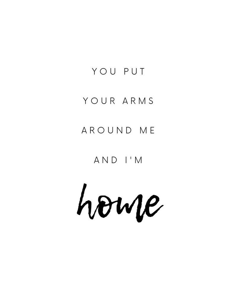 You Put Your Arms Around Me And I M Home Inspirational Etsy Romantic Quotes 8x10 Print Home Decor Signs