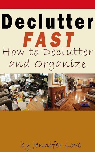 Declutter fast how to declutter and organize by jennifer love declutter fast how to declutter and organize by jennifer love 299 11 pages sciox Images