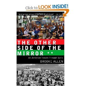 The Other Side of the Mirror: An American Travels Through Syria by Brooke Allen. $13.04. Author: Brooke Allen. Publication: April 5, 2011. Publisher: Paul Dry Books; 1 edition (April 5, 2011)