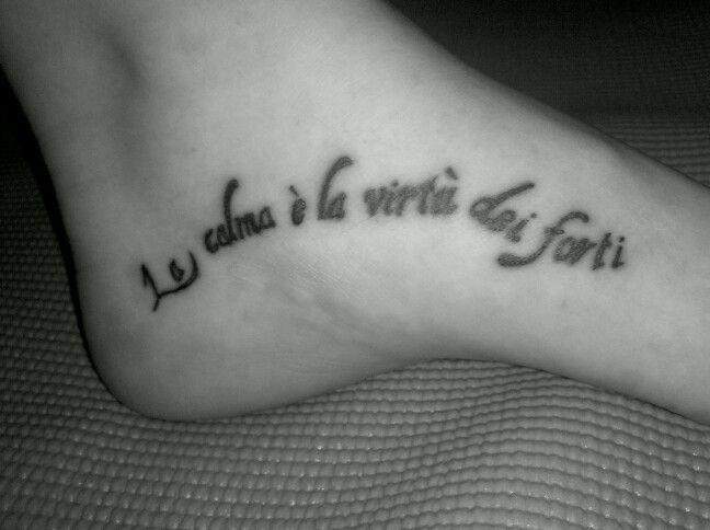 """Tattoo italian quote foot """"la calma e la vvirtu dei forti ..."""