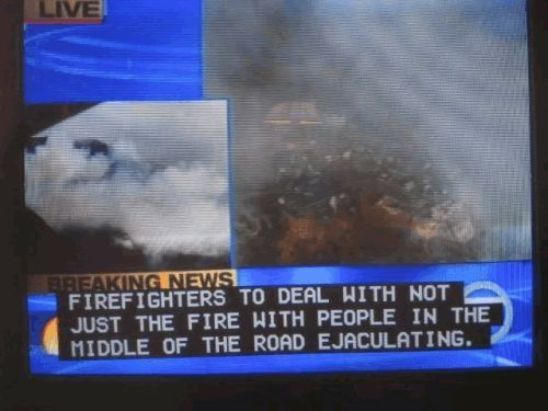 Don't you think the firefighters have enough to deal with????????