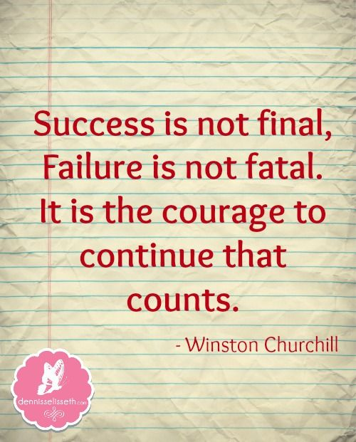 Success Is Not Final Failure Is Not Fatal It Is The Courage To Continue That Counts Winston Churchill Words Quotes Inspirational Words Meaningful Quotes