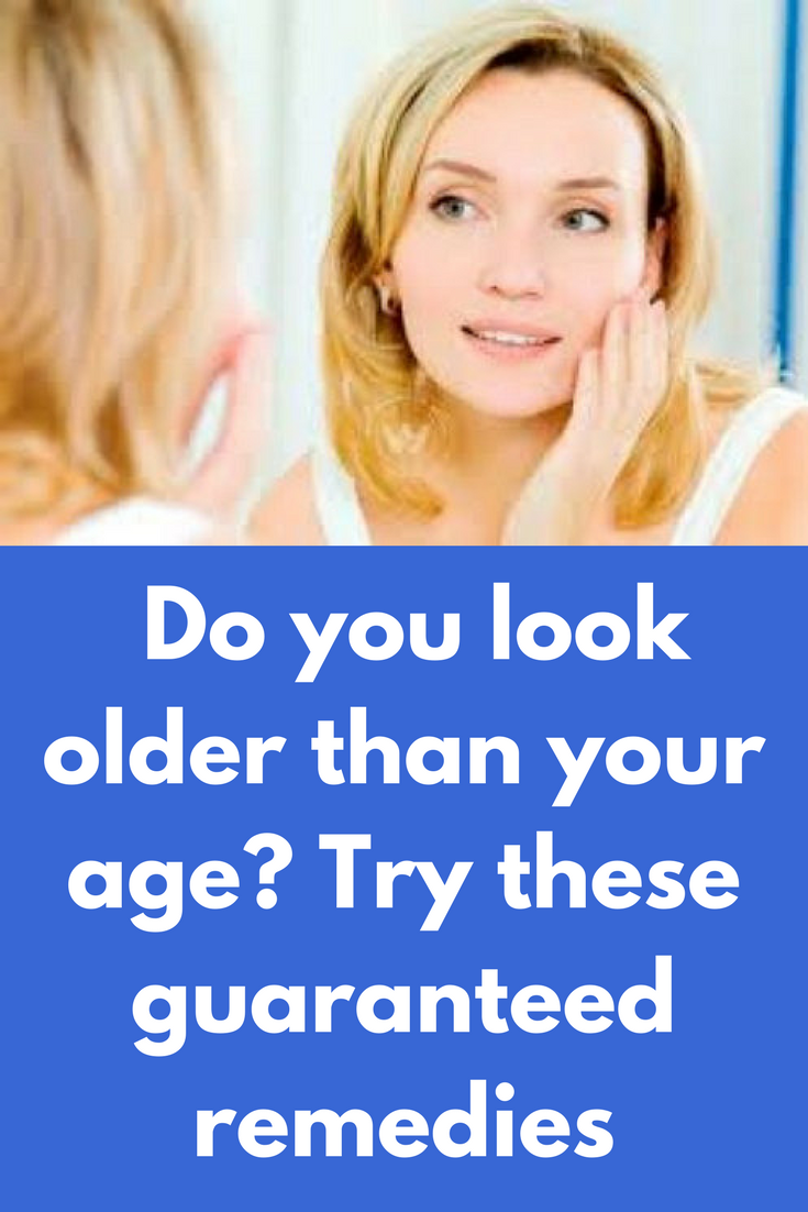 Do you look older than your age? Try these guaranteed ...