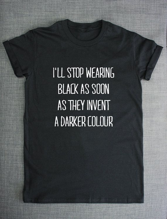 Goth Clothing Emo Shirt Black T-Shirt / I'll Stop Wearing Black When They Invent A Darker Colour TShirt
