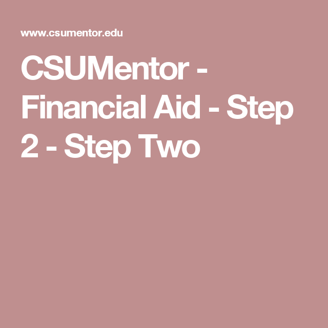 Csumentor Financial Aid Step 2 Step Two Financial Aid Family Learning How To Apply