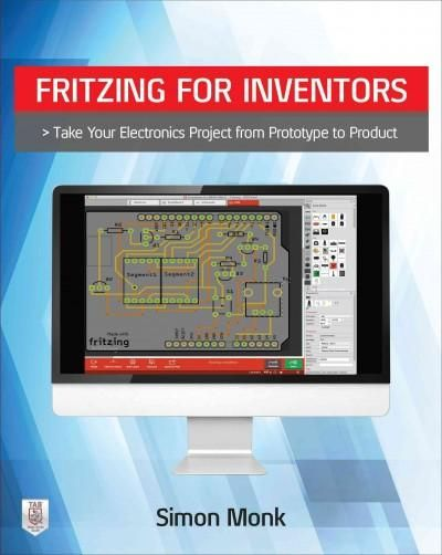 Fritzing For Inventors Take Your Electronics Project From Prototype To Product