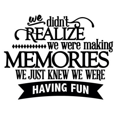 We Didn T Realize We Were Making Memories Family Reunion Quotes Cousin Quotes Memories Quotes