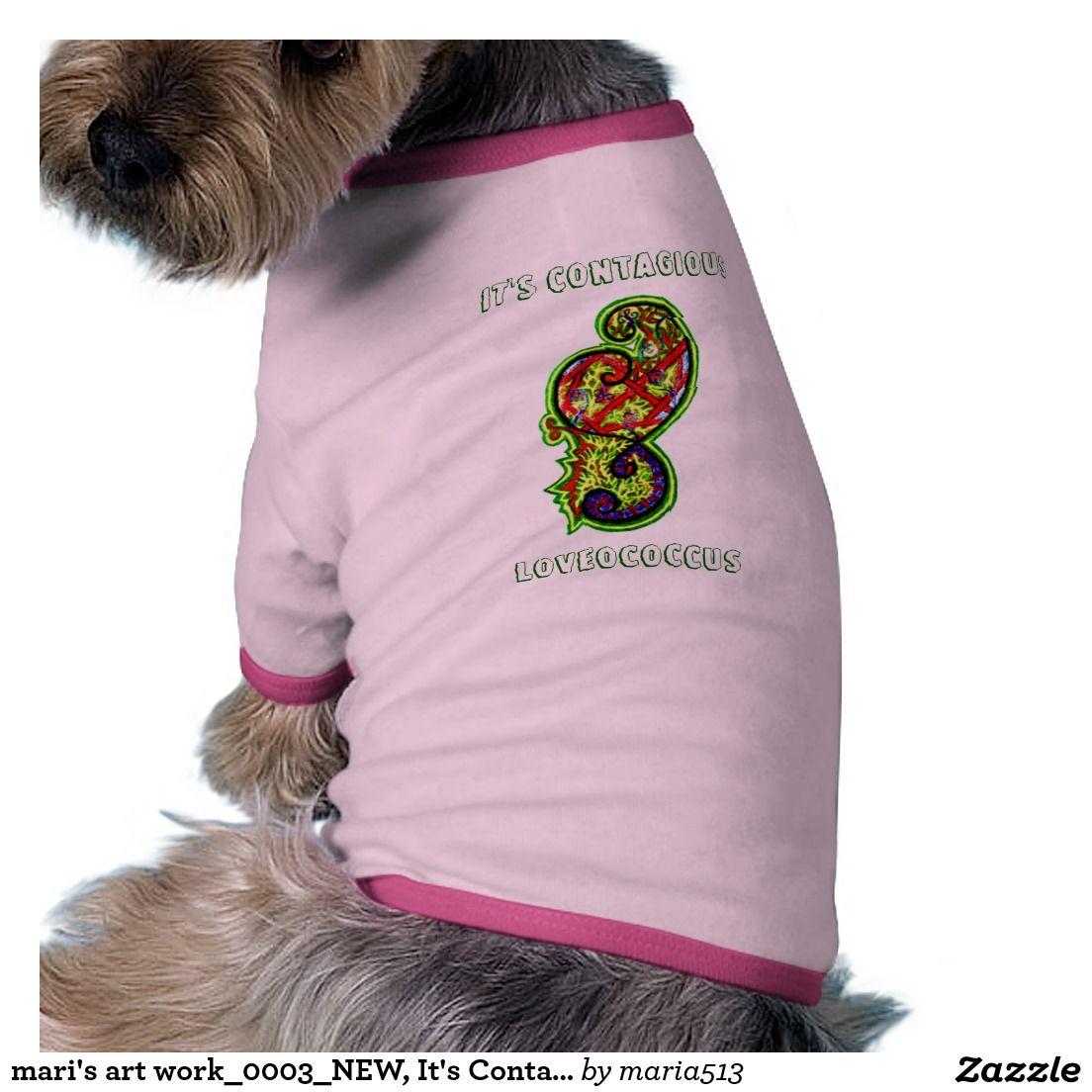 mari's art work_0003_NEW, It's Contagious , Lov... Doggie Shirt