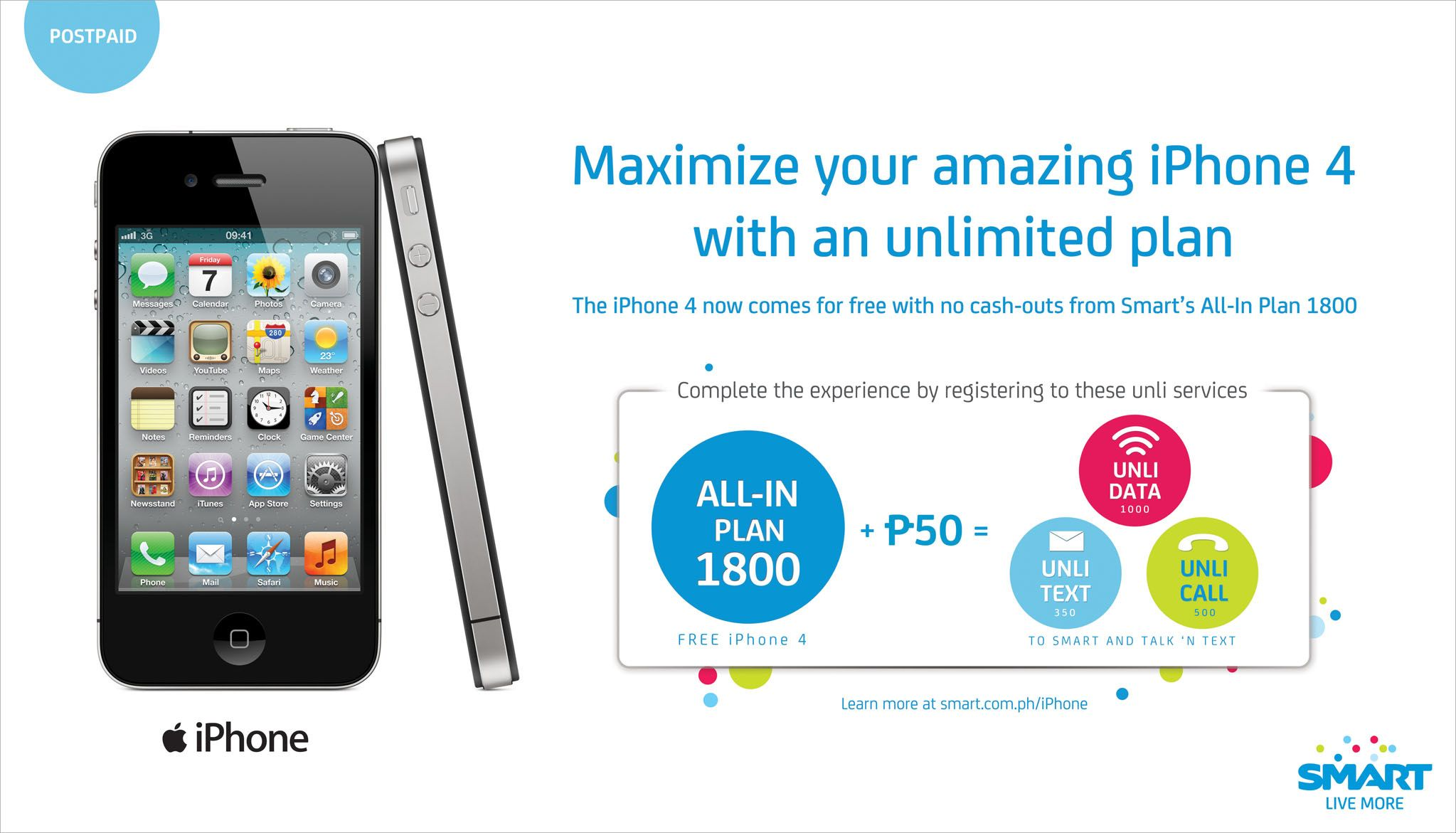 The iPhone 4 is now FREE at Smart All in Plan 1800 Maximize it by registering it to Unli Data Unli Call & Unli SMS services